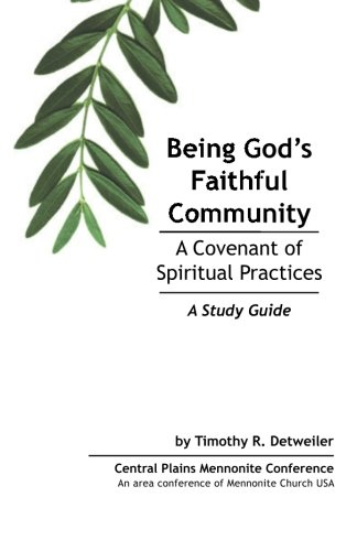 Being God's Faithful Community: A Covenant Of Spiritual Practices For Central Plains Mennonite Conference