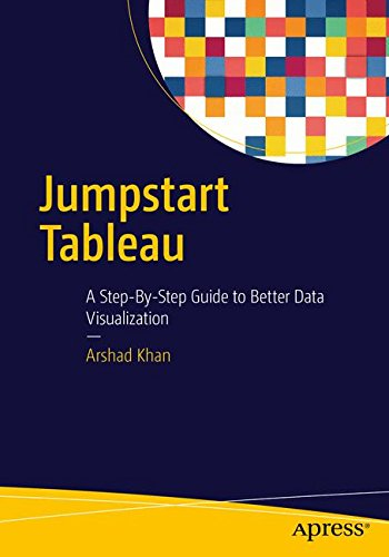 Jumpstart Tableau  A Step By Step Guide To Better Data Visualization