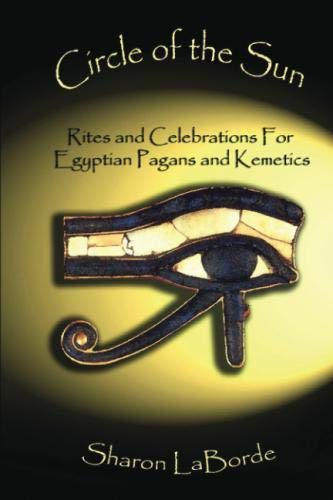 (Circle of the Sun: Rites and Celebrations for Egyptian Pagans and Kemetics)
