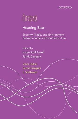 Heading East: Security, Trade, and Environment Between India and Southeast Asia (Oxford International Relations in South Asia) pdf