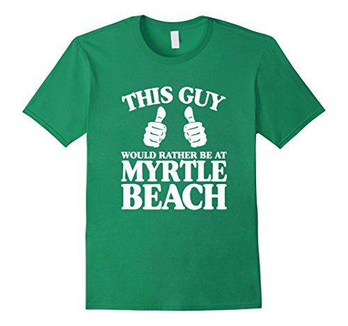 Mens This Guy Would Rather Be At Myrtle Beach 3XL Kelly - At Shops Myrtle Beach