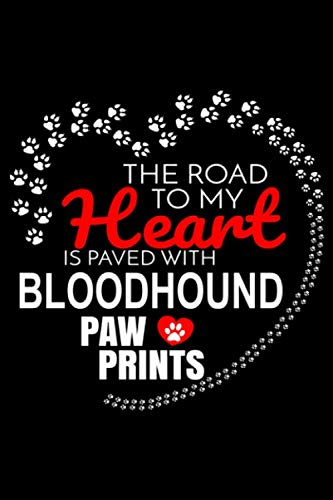 Bloodhound Dog Breed - The Road To My Heart Is Paved With Bloodhound Paw Prints: Bloodhound Notebook Journal 6x9 Personalized Customized Gift For Bloodhound Dog Breed Bloodhound