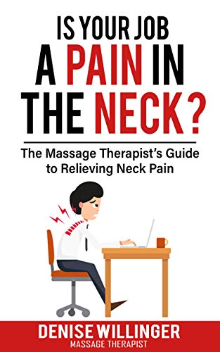 IS YOUR JOB A PAIN IN THE NECK?: The Massage Therapist's Guide to Relieving Neck Pain (Best Migraine Prevention Medicine)