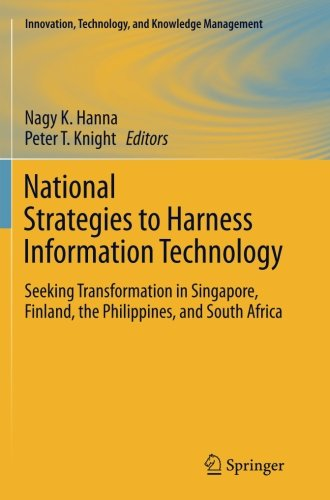 National Strategies to Harness Information Technology: Seeking Transformation in Singapore, Finland, the Philippines, and South Africa (Innovation, Technology, and Knowledge Management) by Brand: Springer
