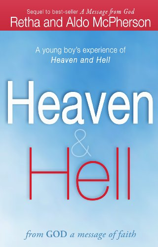Heaven & Hell: From God a Message of Faith: A Young Boy's Experience of Heaven and Hell (Heavens God Blessings)