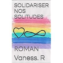 SOLIDARISER NOS SOLITUDES: ROMAN (French Edition)
