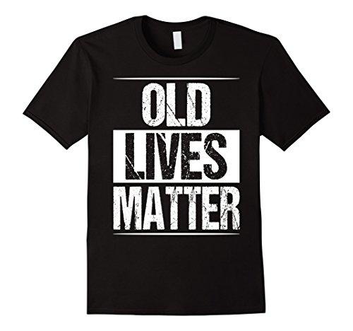 Mens Old Lives Matter Shirt Men Elderly Senior Gag Birthday Gift XL Black