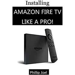 Installing Amazon Fire TV like a Pro!: The Ultimate Picture Guide on How to Setup and Install Amazon Fire TV in less than 2 Hours For Complete Beginners
