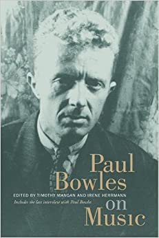 Paul Bowles on Music: Includes the last interview with Paul Bowles (Roth Family Foundation Music in America Book)
