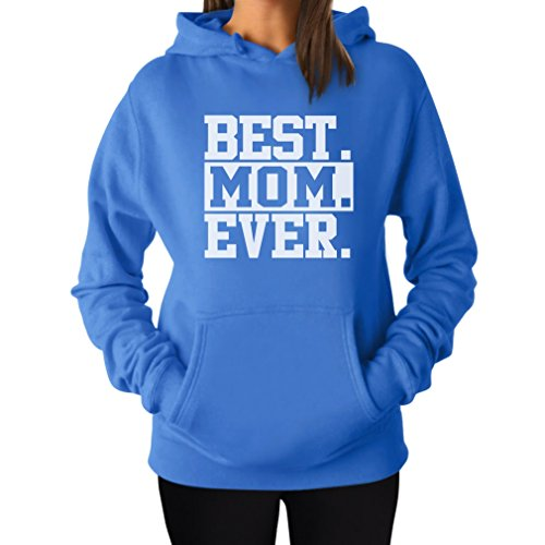Best Mom Ever! Great Gift for Mom, Grandma, in-Law or Wife Women's Hoodie Large California Blue