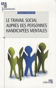 """Afficher """"Le travail social auprès des personnes handicapées mentales"""""""