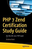 PHP 7 Zend Certification Study Guide: Ace the ZCE 2017-PHP Exam Front Cover