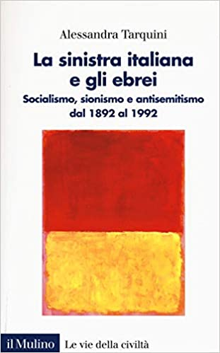 Risultati immagini per La sinistra italiana e gli ebrei. Socialismo, sionismo e antisemitismo dal 1892 al 1992
