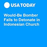 Would-Be Bomber Fails to Detonate in Indonesian Church |  Associated Press