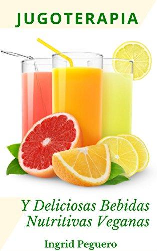 Jugoterapia y Deliciosas Bebidas Nutritivas Veganas: Zumos y ...