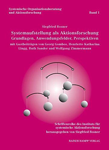 Systemaufstellung als Aktionsforschung: Grundlagen, Anwendungsfelder, Perspektiven (Systemische Organisationsberatung und Aktionsforschung)