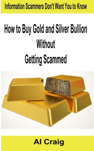 How to Buy Gold and Silver Bullion Without Getting Scammed (Buy Gold)