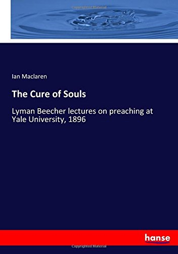 Download The Cure of Souls: Lyman Beecher lectures on preaching at Yale University, 1896 pdf
