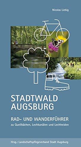 Stadtwald Augsburg: Rad- und Wanderführer zu Quellbächen, Lechkanälen und Lechheiden