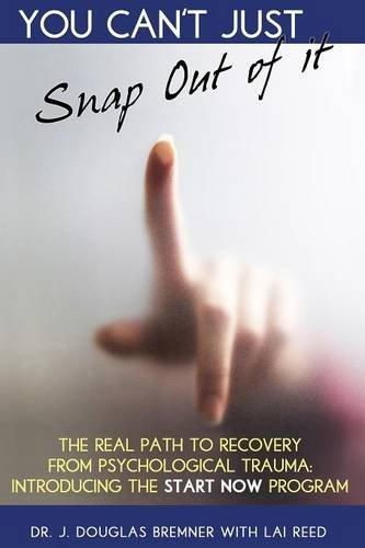 Snap Out (You Can't Just Snap Out Of It: The Real Path to Recovery From Psychological Trauma)