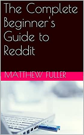 Amazon com: The Complete Beginner's Guide to Reddit eBook: Matthew
