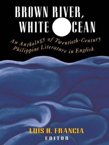 Brown River, White Ocean: An Anthology of Twentieth-Century Philippine Literature in English (Philippine Eagle)