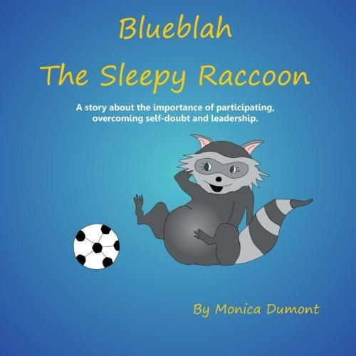 Blueblah The Sleepy Raccoon: This is A story about the importance of participating, overcoming self-doubt and leadership. (The Children's Personal Development Series) (Volume 2) by Monica Dumont (2012-11-30)