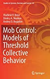 Mob Control: Models of Threshold Collective Behavior (Studies in Systems, Decision and Control)