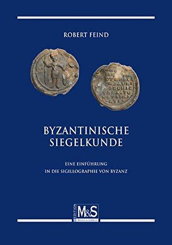 Byzantinische Siegelkunde: Eine Einführung in die Sigillographie von Byzanz (Autorentitel)