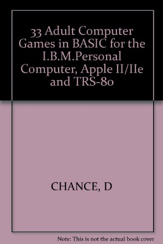 33 Adult Computer Games in BASIC for the I.B.M.Personal Computer, Apple II/IIe and TRS-80