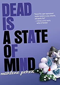 Dead Is a State of Mind (Dead Is series Book 2) by [Perez, Marlene]