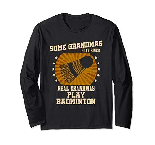 Some Grandmas Play Bingo Real Grandmas Play Badminton Funny Long Sleeve -