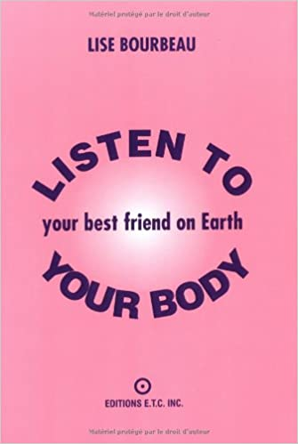 Listen to Your Body, Your Best Friend on Earth: Lise Bourbeau