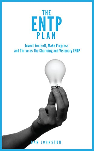 The ENTP Plan: Invent yourself, Make Progress and Thrive as the Charming  and visionary ENTP