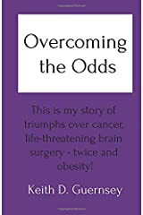 Overcoming the Odds: This is my story of triumphs over cancer, life-threatening brain surgery - twice and obesity! Paperback