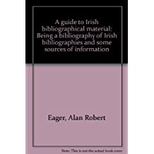 A GUIDE TO IRISH BIBLIOGRAPHICAL MATERIAL: BEING A BIBLIOGRAPHY OF IRISH BIBLIOGRAPHIES AND SOME SOURCES OF INFORMATION