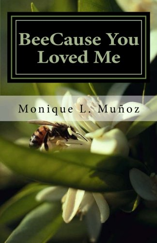 BeeCause You Loved Me: The true story of how a simple bee sting crippled a man, upended family, shattered dreams, and taught everyone how true love can - The Save Can Help How Bees We