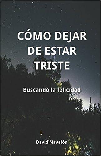 Cómo dejar de estar triste: Buscando la felicidad: Amazon.es: David Navalón: Libros