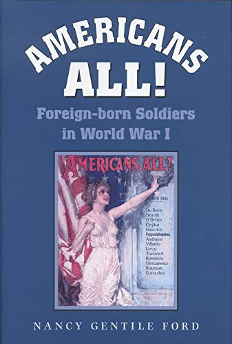 Read Online Americans All!: Foreign-born Soldiers in World War I (Williams-Ford Texas A&M University Military History Series) PDF