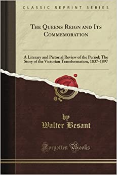 Book The Queen's Reign and Its Commemoration: A Literary and Pictorial Review of the Period: The Story of the Victorian Transformation, 1837-1897 (Classic Reprint)