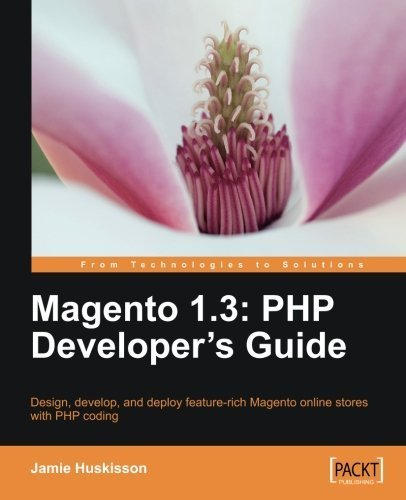 Magento 1.3: PHP Developer's Guide by Jamie Huskisson (2010-01-27)
