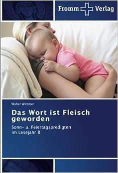 Book Das Wort ist Fleisch geworden: Sonn- u. Feiertagspredigtenim Lesejahr B (German Edition)