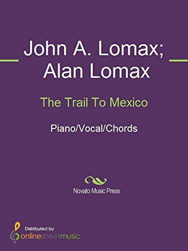 The Trail To Mexico Kindle Edition By Alan Lomax John A Lomax