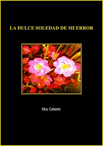 LA DULCE SOLEDAD DE MI ERROR (Spanish Edition)