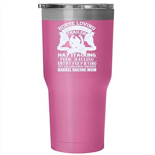 Horse Loving Tack Cleaning Trailer Pulling Tumbler 30 oz Stainless Steel, Barrel Racing Mom Travel Mug (Tumbler - Pink) ()