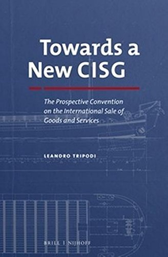Towards a New CISG: The Prospective Convention on the International Sale of Goods and Services