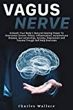Vagus Nerve: Unleash Your Body's Natural Healing Power To Overcome Chronic Illness, Inflammation, Autoimmune Disease, Gut Sensivities, Anxiety, Depression and Trauma Trough Self Help Exercises