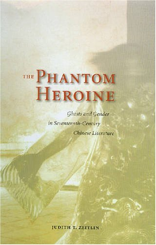 The Phantom Heroine: Ghosts and Gender in Seventheenth-century Chinese Literature