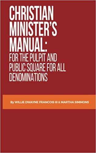 Christian ministers manual for the pulpit and public square for christian ministers manual for the pulpit and public square for all denominations martha simmons willie dwayne francois iii 9781547297450 amazon fandeluxe Choice Image