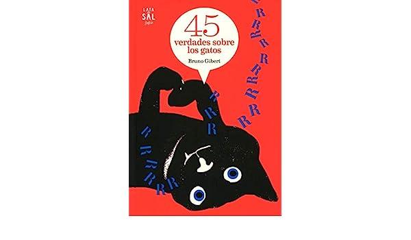 45 verdades sobre los gatos: Bruno Gibert: 9788494665097: Amazon.com: Books